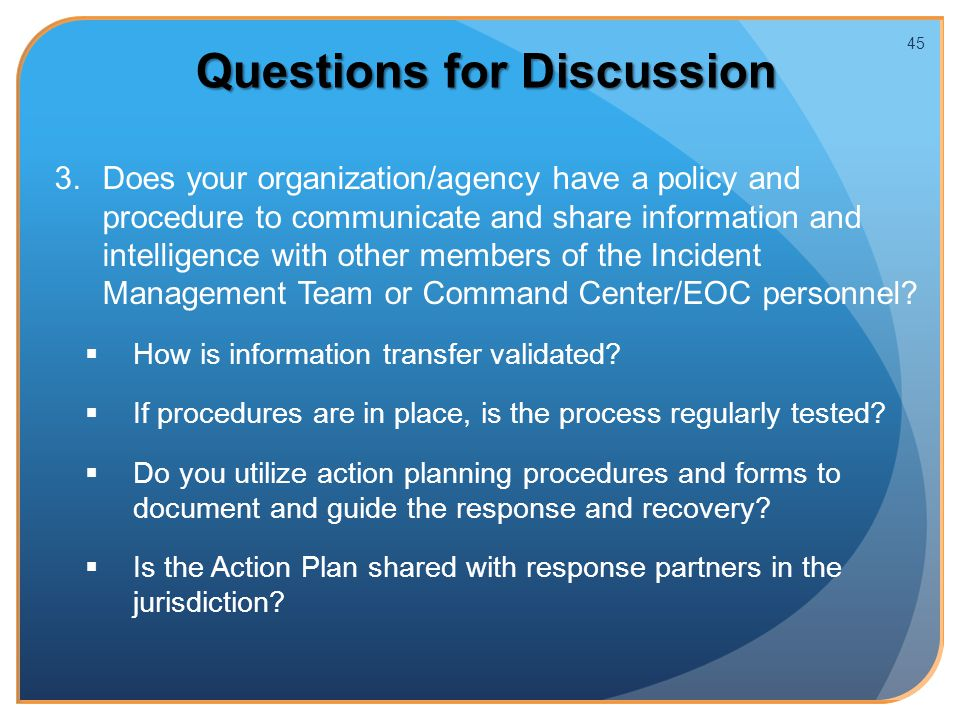 3. 3.Does your organization/agency have a policy and procedure to communicate and share information and intelligence with other members of the Inciden