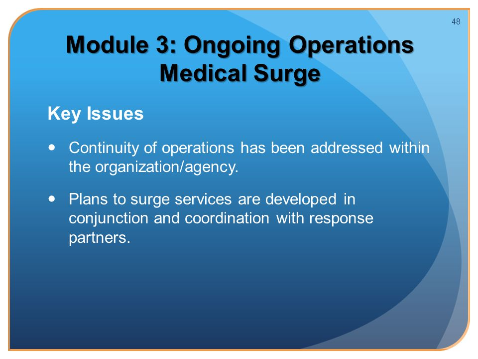 Module 3: Ongoing Operations Medical Surge Key Issues Continuity of operations has been addressed within the organization/agency.