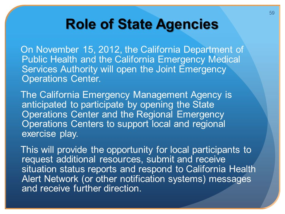 Role of State Agencies On November 15, 2012, the California Department of Public Health and the California Emergency Medical Services Authority will open the Joint Emergency Operations Center.