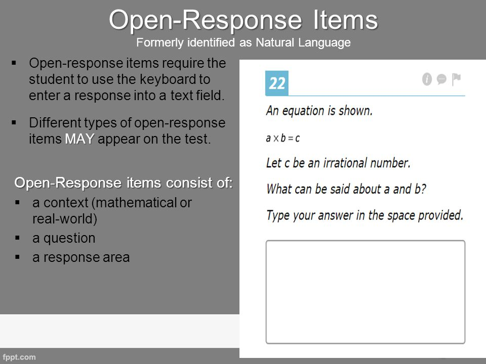 Open-Response Items Open-Response Items Formerly identified as Natural Language  Open-response items require the student to use the keyboard to enter