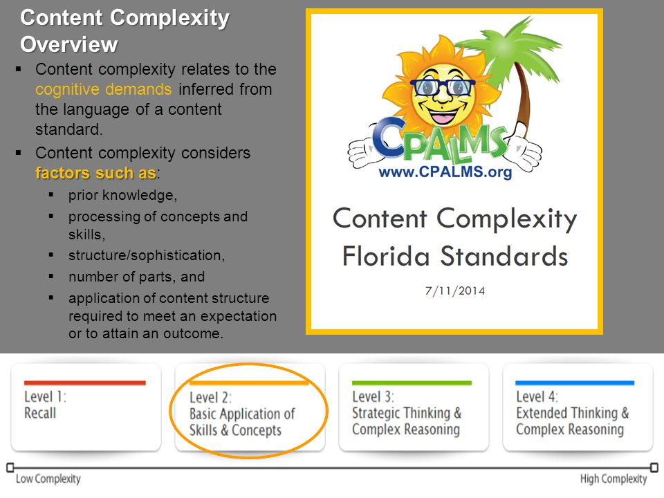 Content Complexity Overview  Content complexity relates to the cognitive demands inferred from the language of a content standard. factorssuch as  C