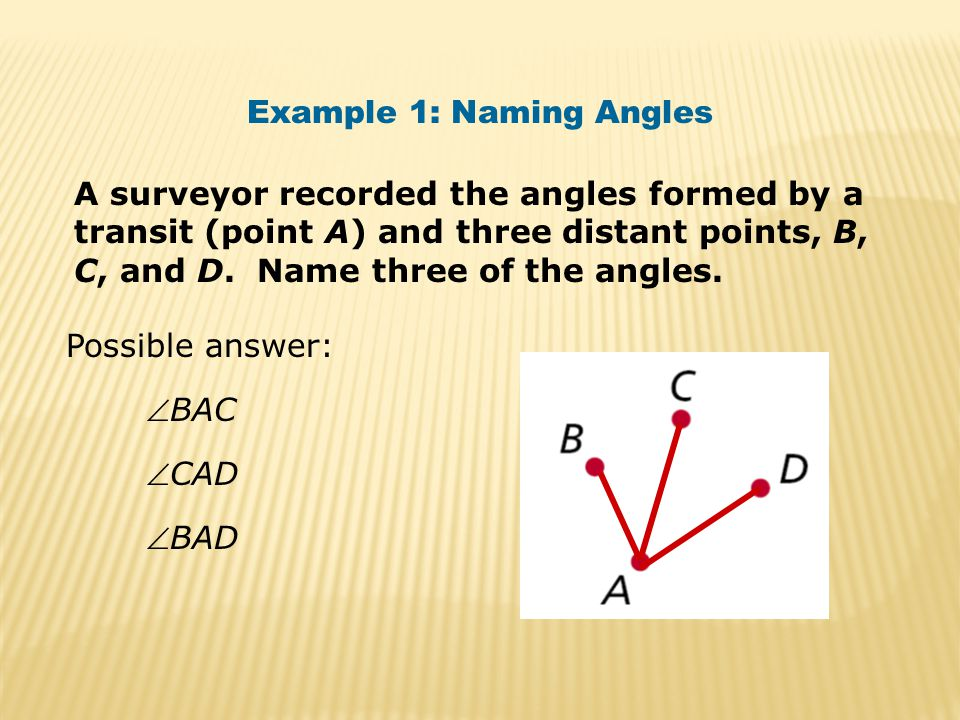 Example 1: Naming Angles A surveyor recorded the angles formed by a transit (point A) and three distant points, B, C, and D.