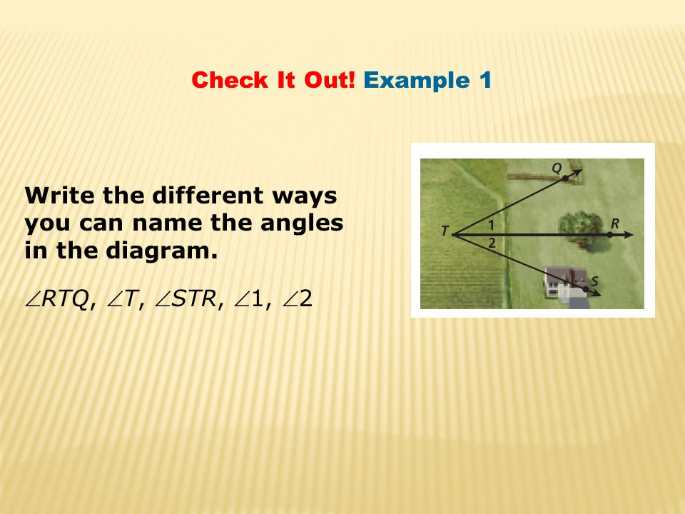 Check It Out. Example 1 Write the different ways you can name the angles in the diagram.