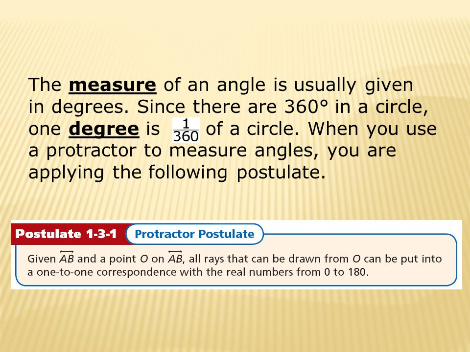 The measure of an angle is usually given in degrees. Since there are 360° in a circle, one degree is of a circle. When you use a protractor to measure