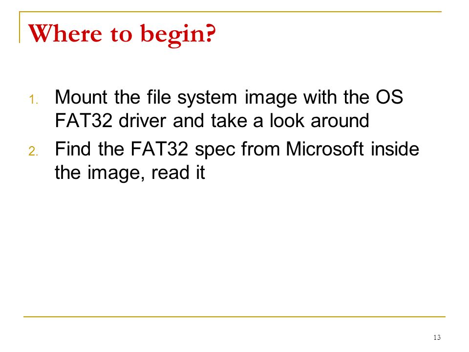 Where to begin. 1. Mount the file system image with the OS FAT32 driver and take a look around 2.
