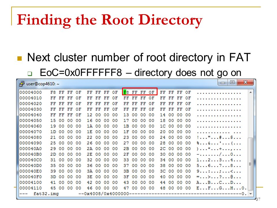 Finding the Root Directory Next cluster number of root directory in FAT  EoC=0x0FFFFFF8 – directory does not go on 37