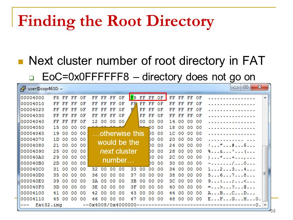 Finding the Root Directory Next cluster number of root directory in FAT  EoC=0x0FFFFFF8 – directory does not go on 38 …otherwise this would be the next cluster number…