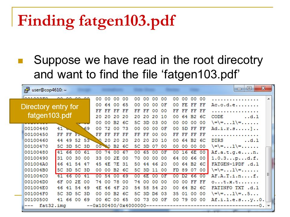 Finding fatgen103.pdf Suppose we have read in the root direcotry and want to find the file 'fatgen103.pdf' 42 Directory entry for fatgen103.pdf