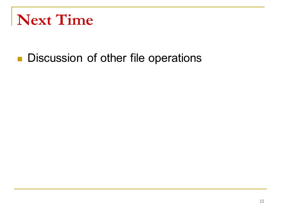 Next Time Discussion of other file operations 55