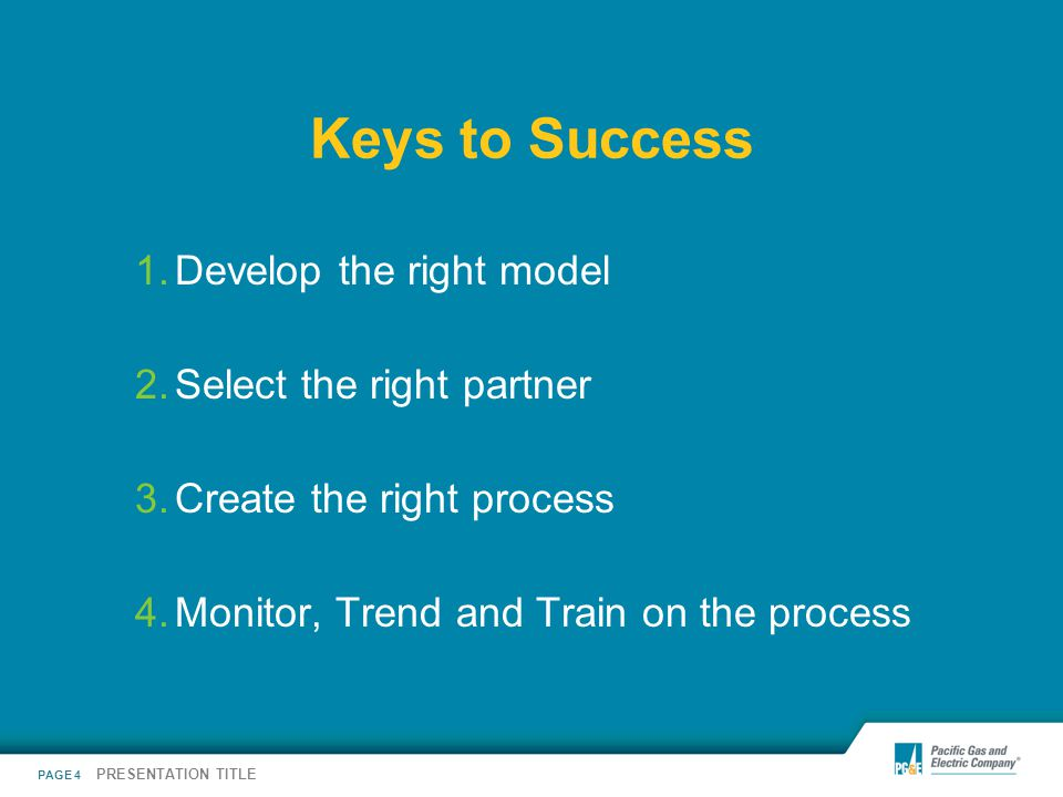 PAGE 4 PRESENTATION TITLE Keys to Success 1.Develop the right model 2.Select the right partner 3.Create the right process 4.Monitor, Trend and Train o