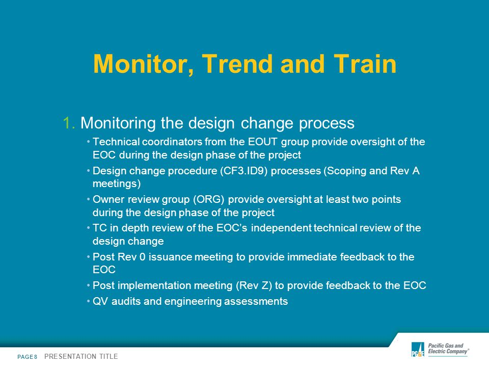 PAGE 8 PRESENTATION TITLE Monitor, Trend and Train 1.Monitoring the design change process Technical coordinators from the EOUT group provide oversight