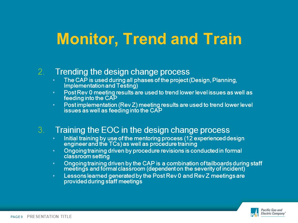 PAGE 9 PRESENTATION TITLE Monitor, Trend and Train 2.Trending the design change process The CAP is used during all phases of the project (Design, Plan