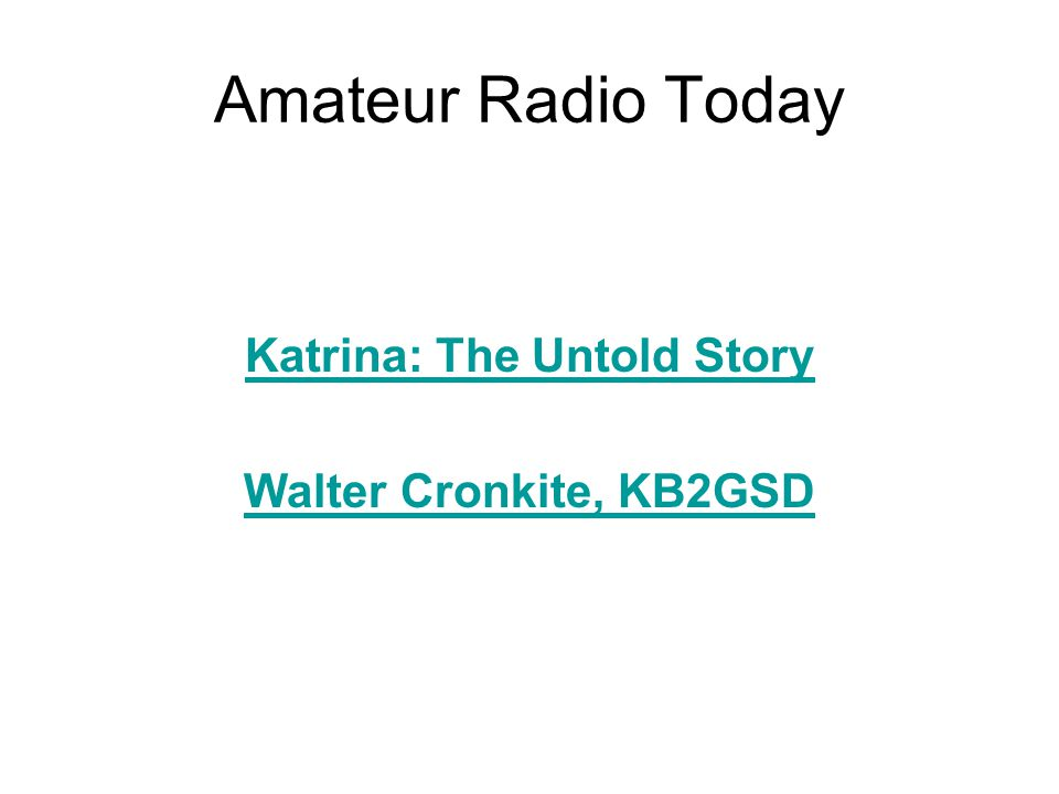 Amateur Radio Today Katrina: The Untold Story Walter Cronkite, KB2GSD