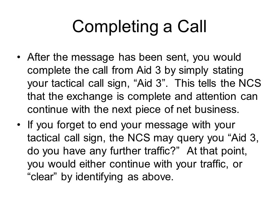 Completing a Call After the message has been sent, you would complete the call from Aid 3 by simply stating your tactical call sign, Aid 3 .