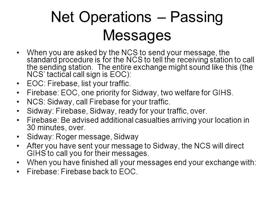 Net Operations – Passing Messages When you are asked by the NCS to send your message, the standard procedure is for the NCS to tell the receiving station to call the sending station.