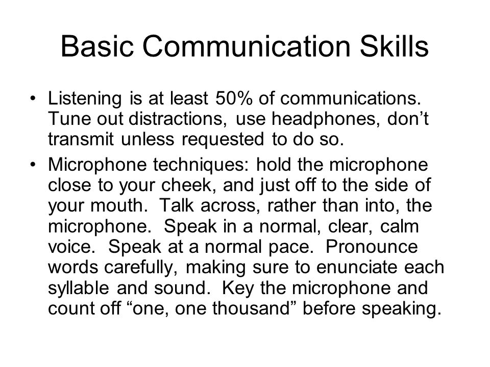 Basic Communication Skills Listening is at least 50% of communications.