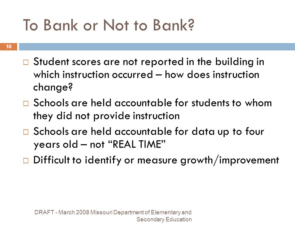 DRAFT - March 2008 Missouri Department of Elementary and Secondary Education 10 To Bank or Not to Bank.