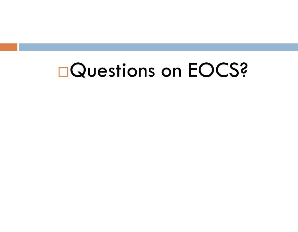  Questions on EOCS?