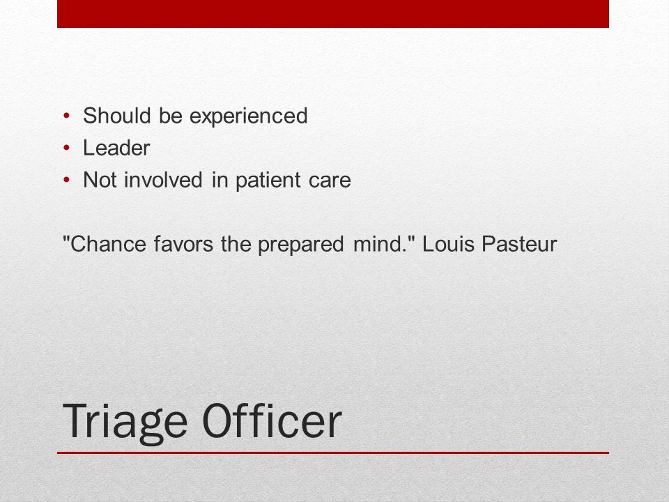 Triage Officer Should be experienced Leader Not involved in patient care