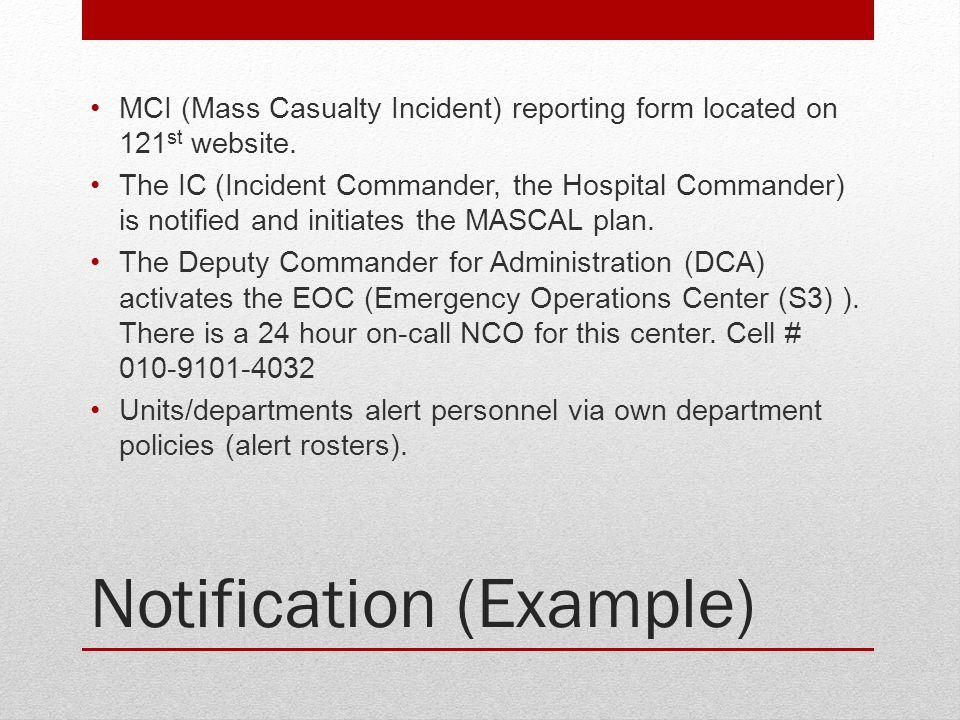 Notification (Example) MCI (Mass Casualty Incident) reporting form located on 121 st website. The IC (Incident Commander, the Hospital Commander) is n
