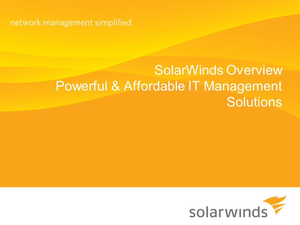 SolarWinds Overview Provide enterprise-class IT management software that is powerful, easy-to-use and affordable - Slide 2 - Over 400 of the Fortune 500 35% of the Global 2000 Businesses of ALL Sizes in 170 Countries