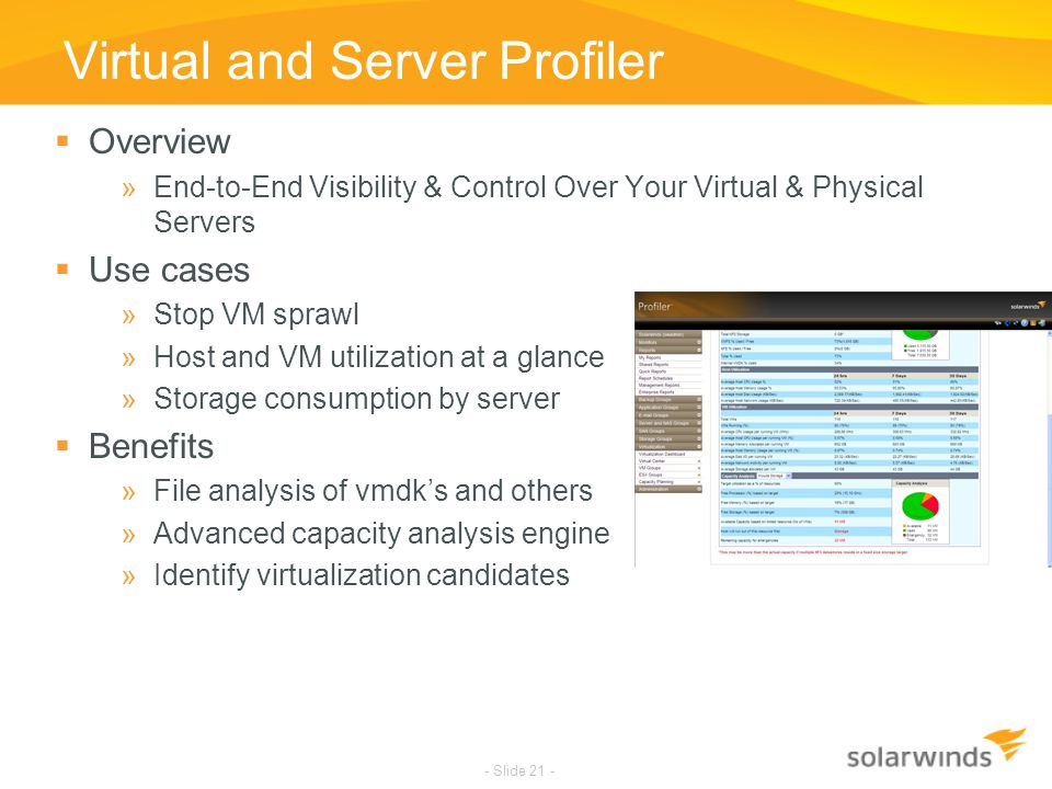 SolarWinds Confidential - Slide 21 - Virtual and Server Profiler  Overview »End-to-End Visibility & Control Over Your Virtual & Physical Servers  Us