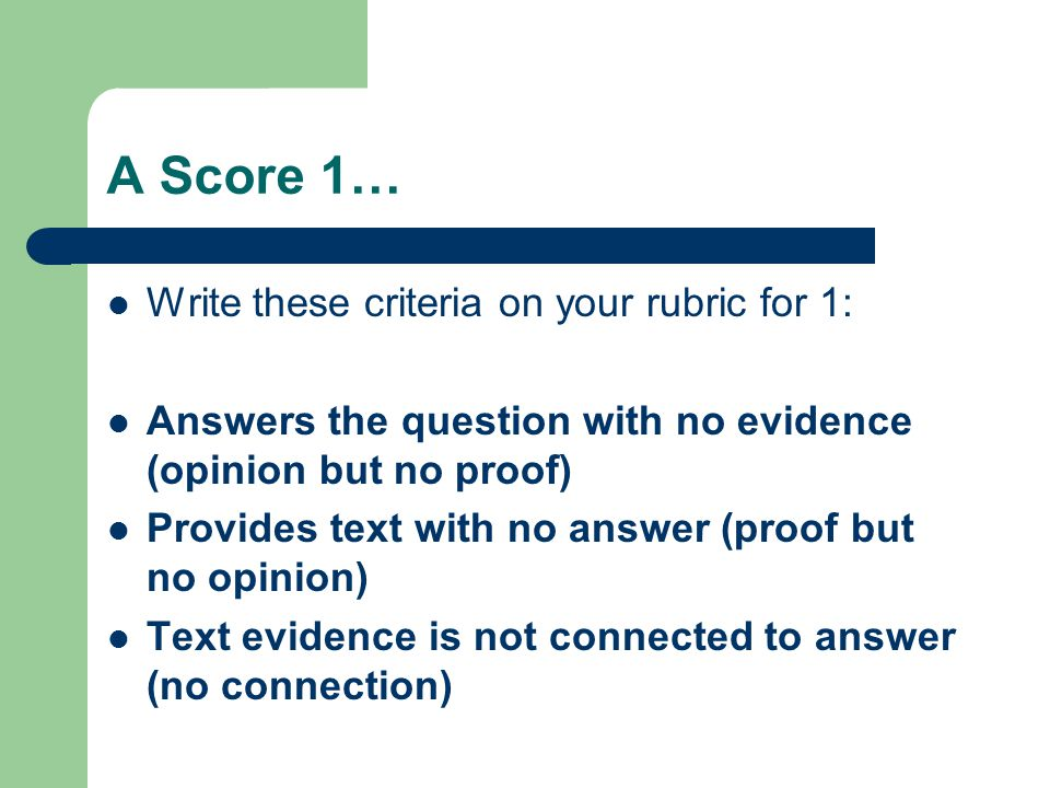 A Score 2… Write these criteria on your rubric for 2: Provides a reasonable answer with connecting text evidence.