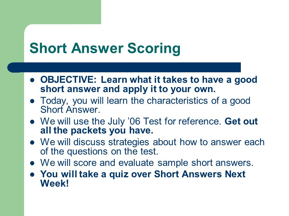 Why short answers are important: There are around 50 multiple choice questions on the test.