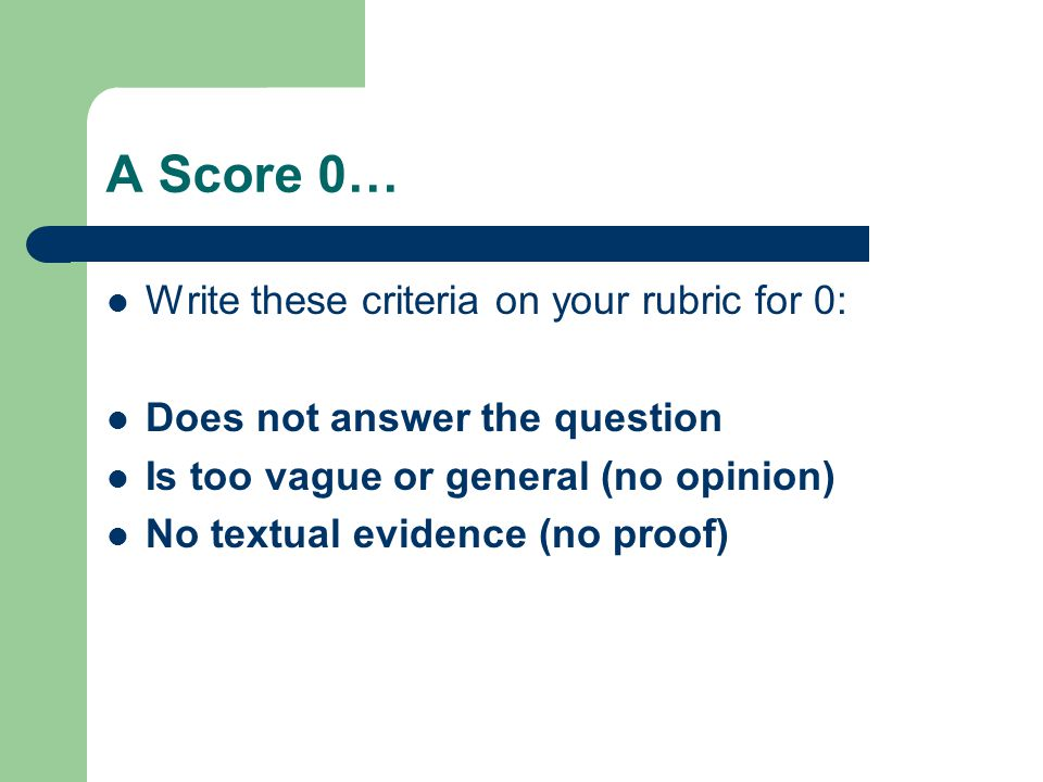 A Score 1… Write these criteria on your rubric for 1: Answers the question with no evidence (opinion but no proof) Provides text with no answer (proof but no opinion) Text evidence is not connected to answer (no connection)