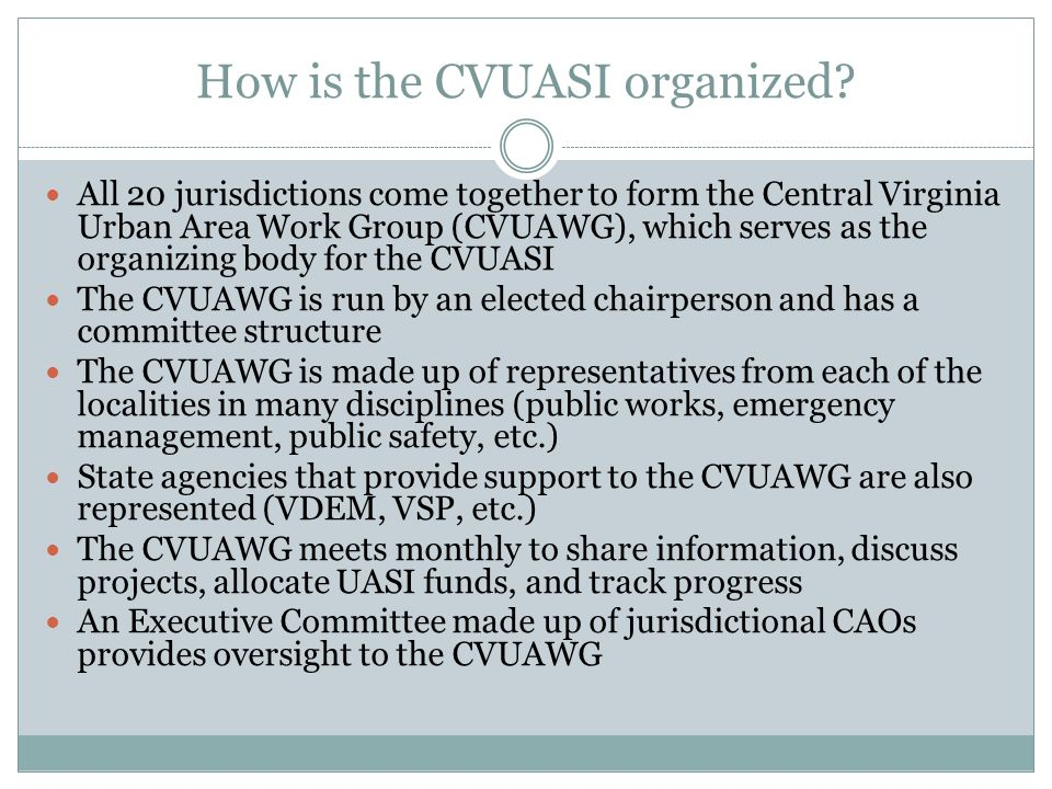 How is the CVUASI organized? All 20 jurisdictions come together to form the Central Virginia Urban Area Work Group (CVUAWG), which serves as the organ