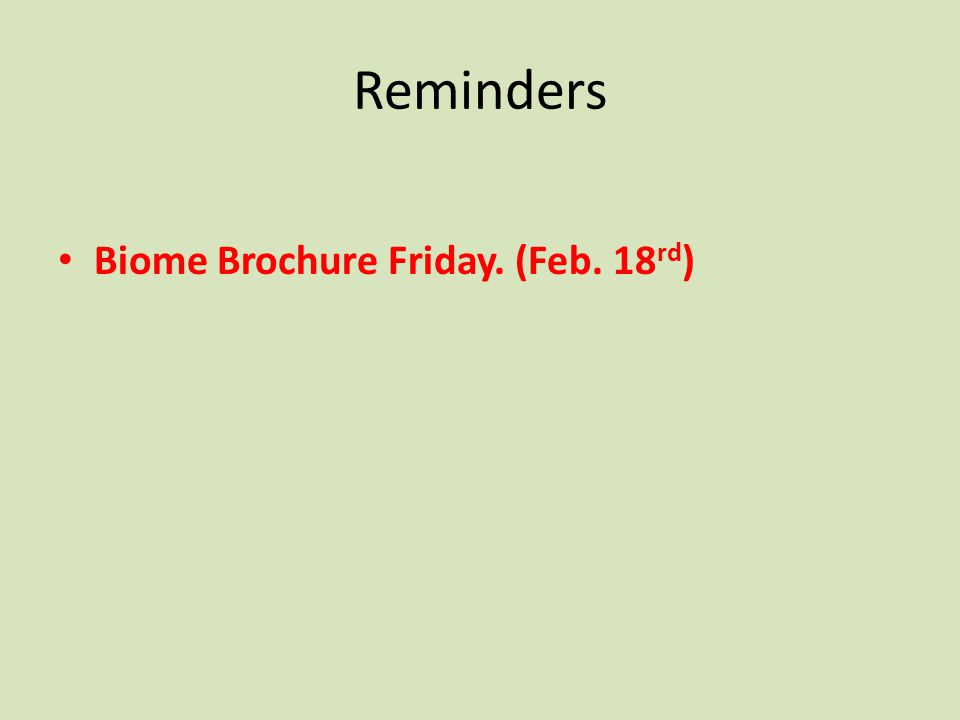 Reminders Biome Brochure Friday. (Feb. 18 rd )