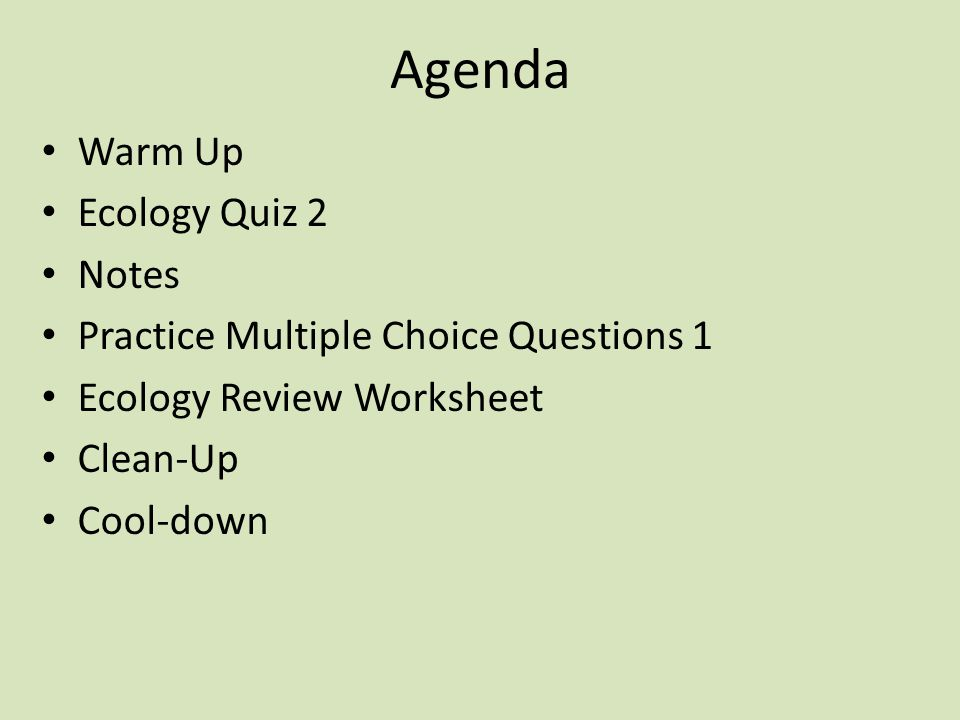 Agenda Warm Up Ecology Quiz 2 Notes Practice Multiple Choice Questions 1 Ecology Review Worksheet Clean-Up Cool-down