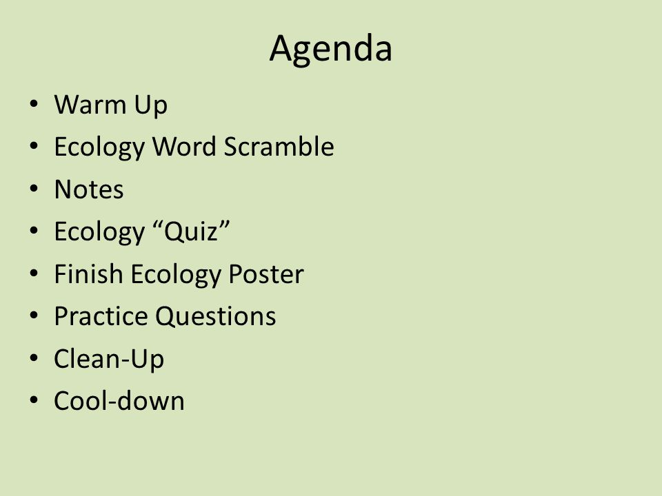 Agenda Warm Up Ecology Word Scramble Notes Ecology Quiz Finish Ecology Poster Practice Questions Clean-Up Cool-down