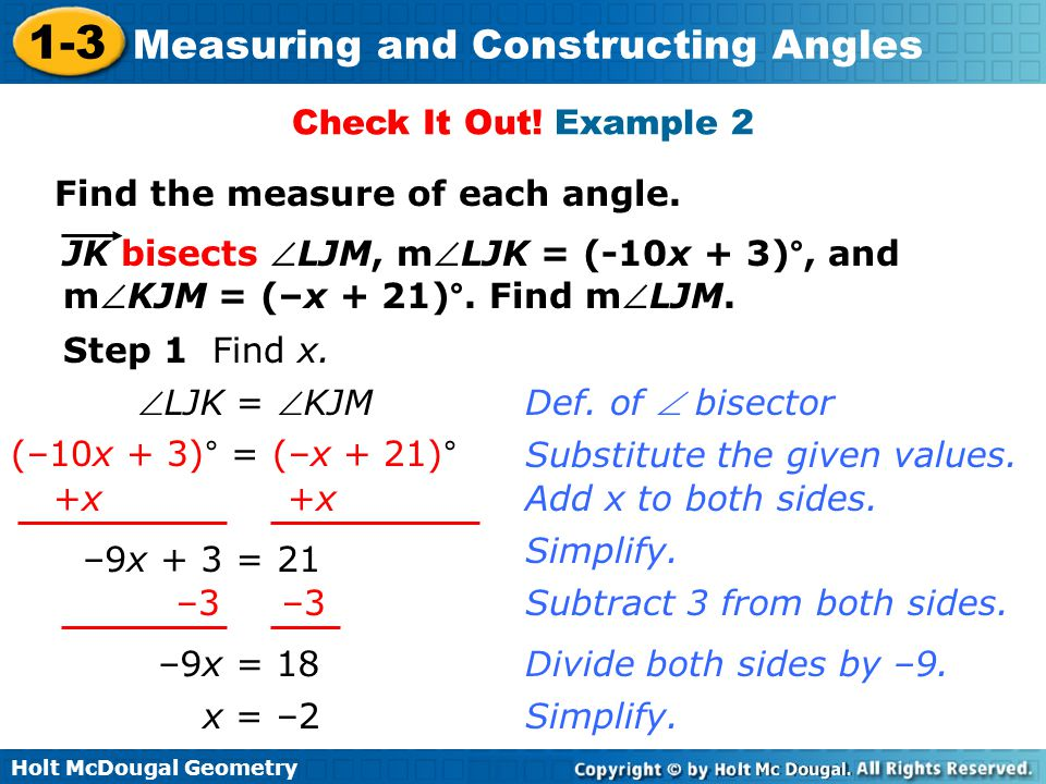 Holt McDougal Geometry 1-3 Measuring and Constructing Angles Check It Out! Example 2 Find the measure of each angle. JK bisects LJM, mLJK = (-10x +
