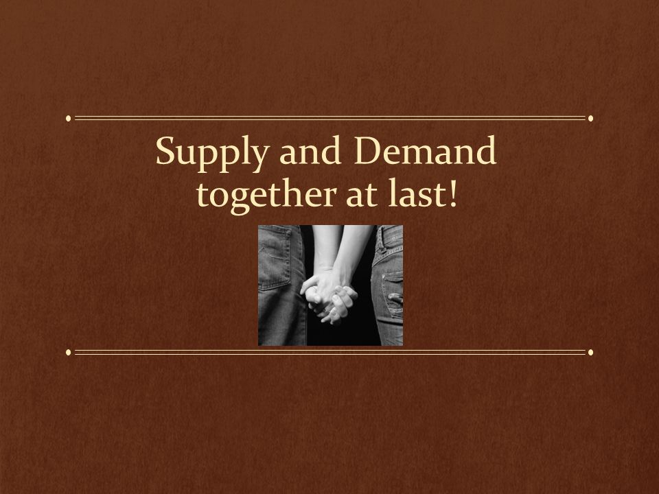 SUPPLY and demand These two laws are directly contrary to each other.