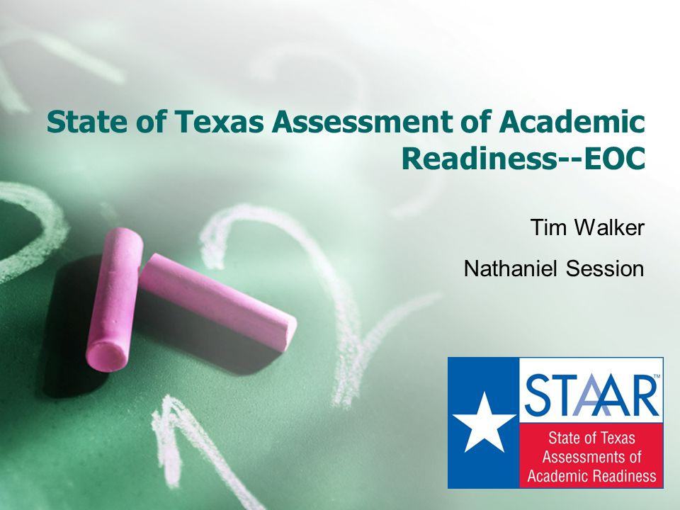 State of Texas Assessment of Academic Readiness--EOC Tim Walker Nathaniel Session