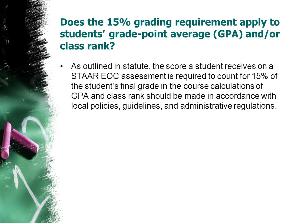 Does the 15% grading requirement apply to students' grade-point average (GPA) and/or class rank? As outlined in statute, the score a student receives