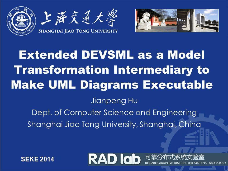 Extended DEVSML as a Model Transformation Intermediary to Make UML Diagrams Executable Jianpeng Hu Dept.