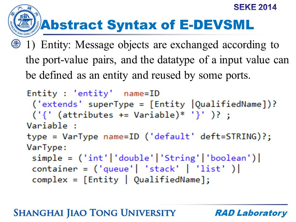 RAD Laboratory Abstract Syntax of E-DEVSML 1)Entity: Message objects are exchanged according to the port-value pairs, and the datatype of a input valu