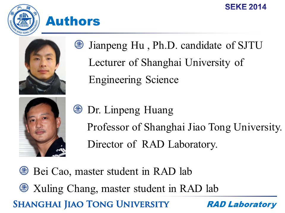 RAD Laboratory Authors Jianpeng Hu, Ph.D. candidate of SJTU Lecturer of Shanghai University of Engineering Science Dr. Linpeng Huang Professor of Shan