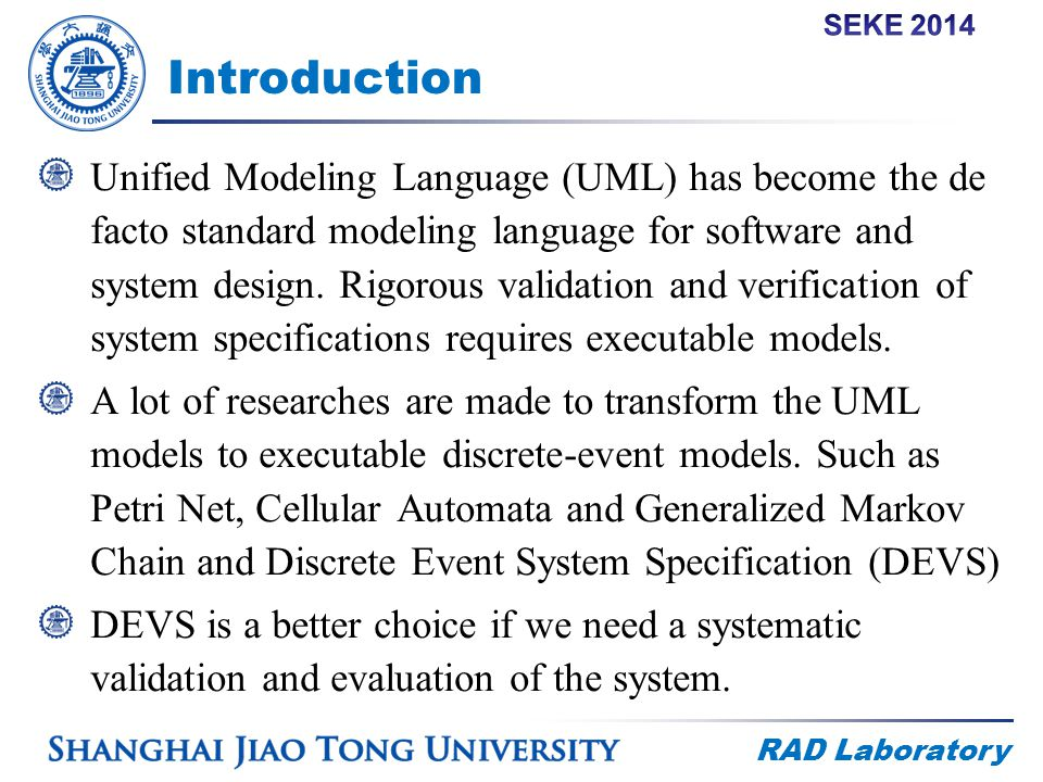 RAD Laboratory Introduction Unified Modeling Language (UML) has become the de facto standard modeling language for software and system design.