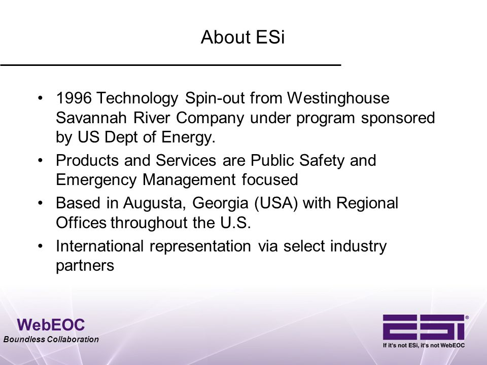 WebEOC Boundless Collaboration About ESi 1996 Technology Spin-out from Westinghouse Savannah River Company under program sponsored by US Dept of Energ