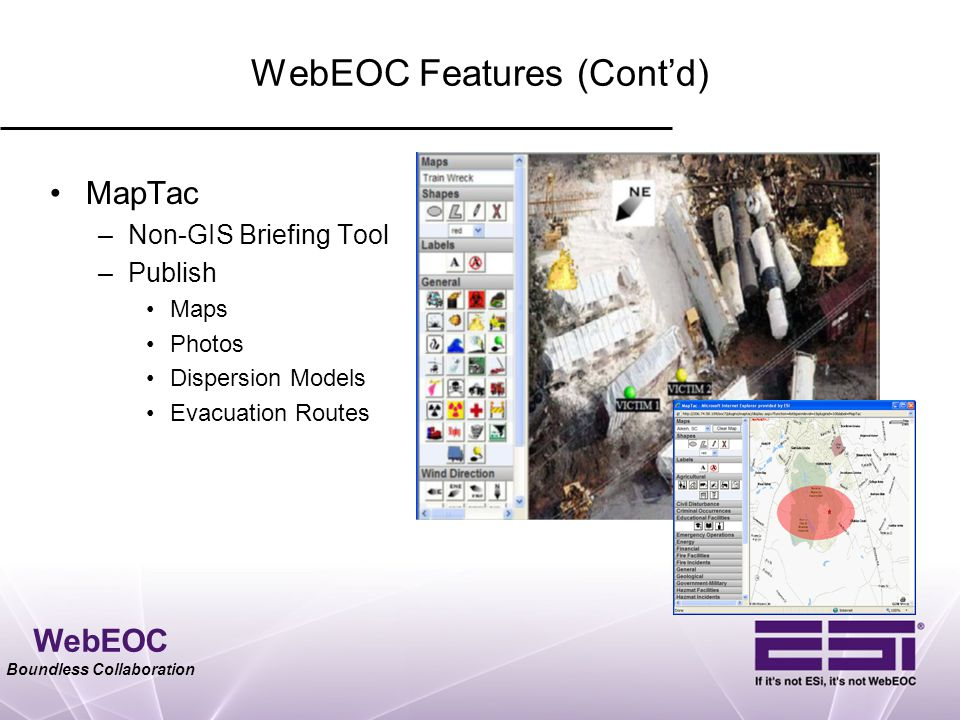 WebEOC Boundless Collaboration WebEOC Features (Cont'd) MapTac –Non-GIS Briefing Tool –Publish Maps Photos Dispersion Models Evacuation Routes