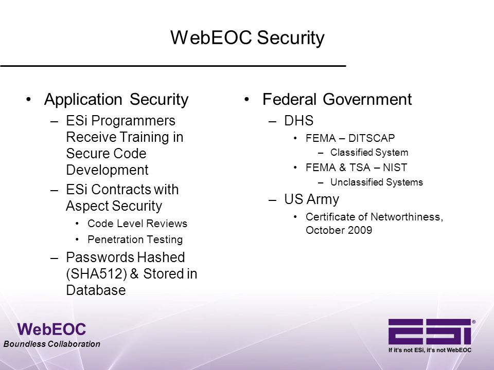 WebEOC Boundless Collaboration WebEOC Security Application Security –ESi Programmers Receive Training in Secure Code Development –ESi Contracts with A