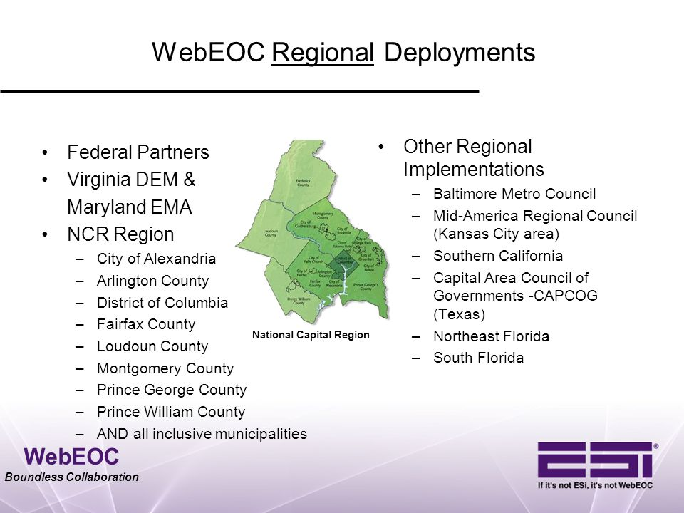 WebEOC Boundless Collaboration WebEOC Regional Deployments Federal Partners Virginia DEM & Maryland EMA NCR Region –City of Alexandria –Arlington Coun
