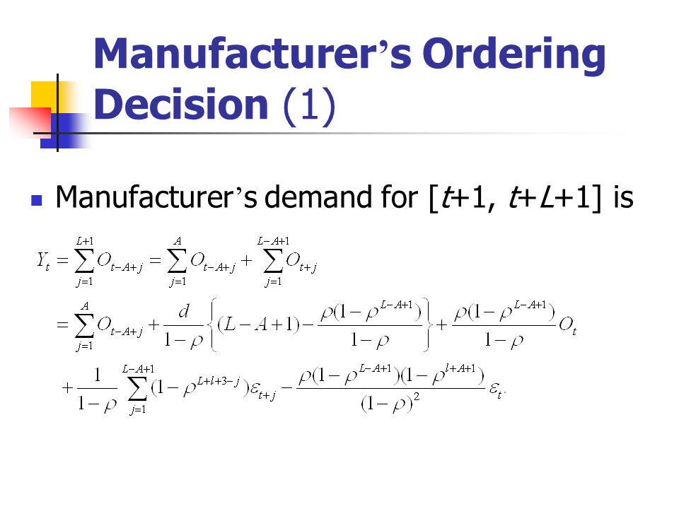 Manufacturer ' s Ordering Decision (1) Manufacturer ' s demand for [t+1, t+L+1] is