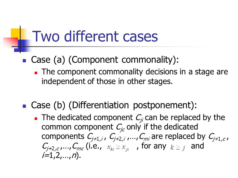 Two different cases Case (a) (Component commonality): The component commonality decisions in a stage are independent of those in other stages.