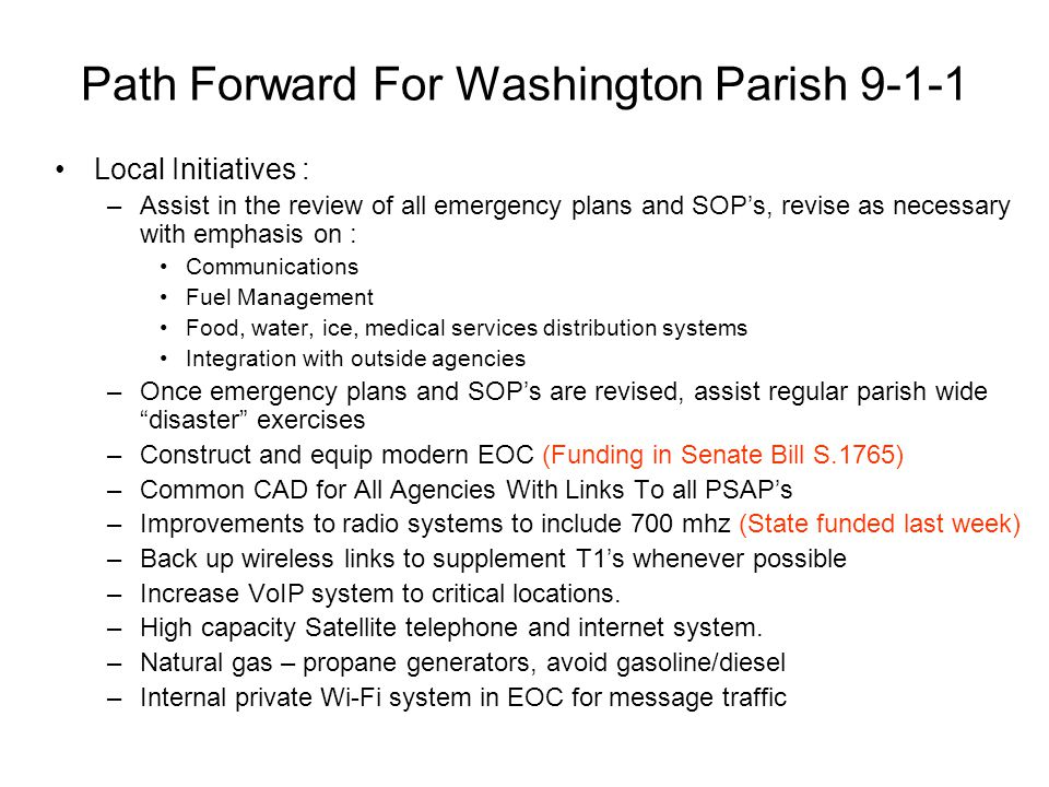 Path Forward For Washington Parish 9-1-1 Local Initiatives : –Assist in the review of all emergency plans and SOP's, revise as necessary with emphasis