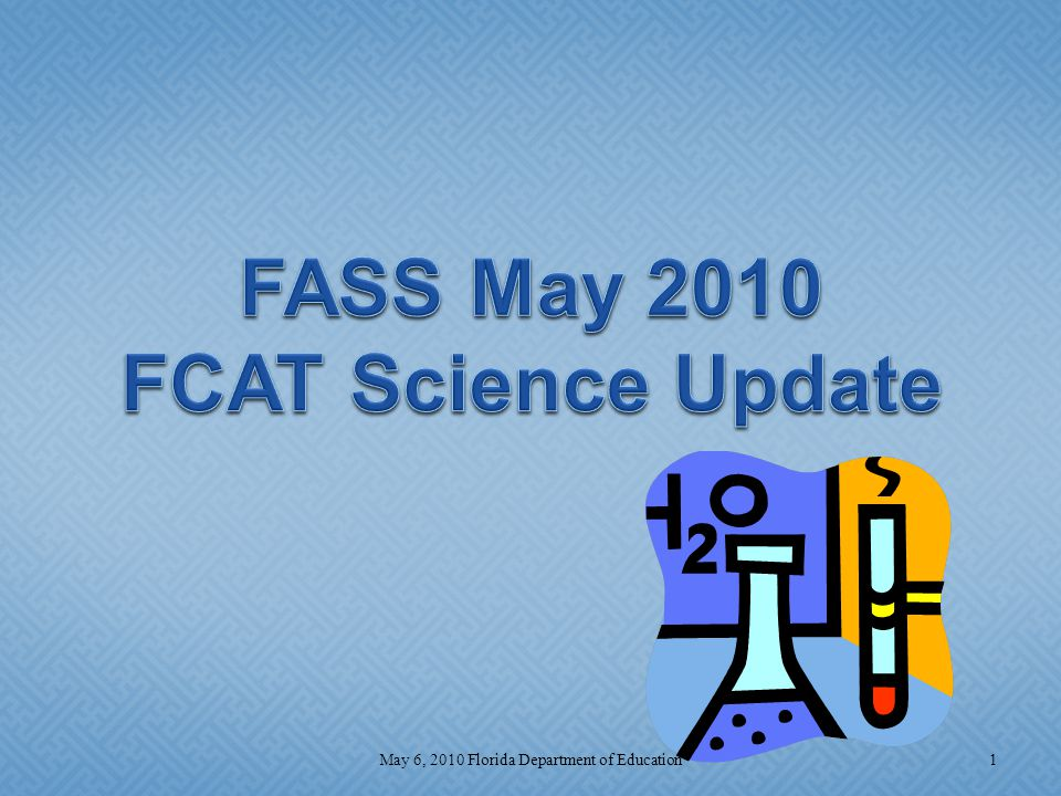 Science Updates  FCAT and FCAT 2.0  End-of-Course Science Assessments (EOC)  Interpretive Products Update  Item Specifications  Sample Test Materials  Contact Information 2May 6, 2010 Florida Department of Education
