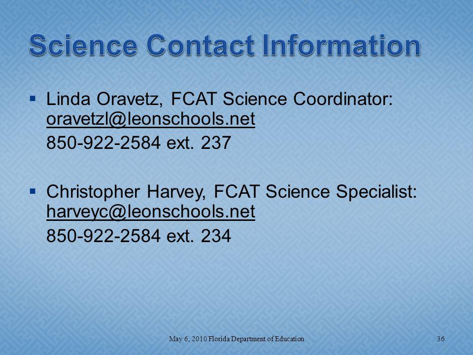  Linda Oravetz, FCAT Science Coordinator: oravetzl@leonschools.net 850-922-2584 ext. 237  Christopher Harvey, FCAT Science Specialist: harveyc@leons